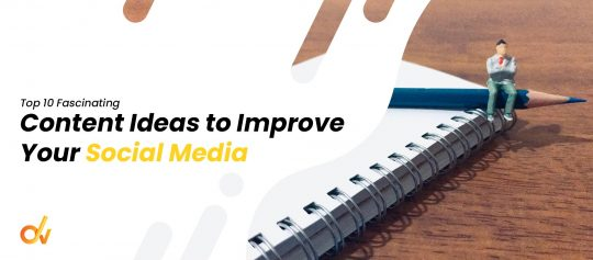 Top 10 Fascinating Content Ideas to Improve Your Social Media